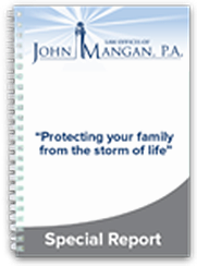"""The free Special Report, """"Protecting your family from the storm of life, written by John Mangan, the estate planning and probate lawyer with offices in Palm City and Stuart Florida is a must read for people wishing to avoid the top 10 estate planning mistakes."""